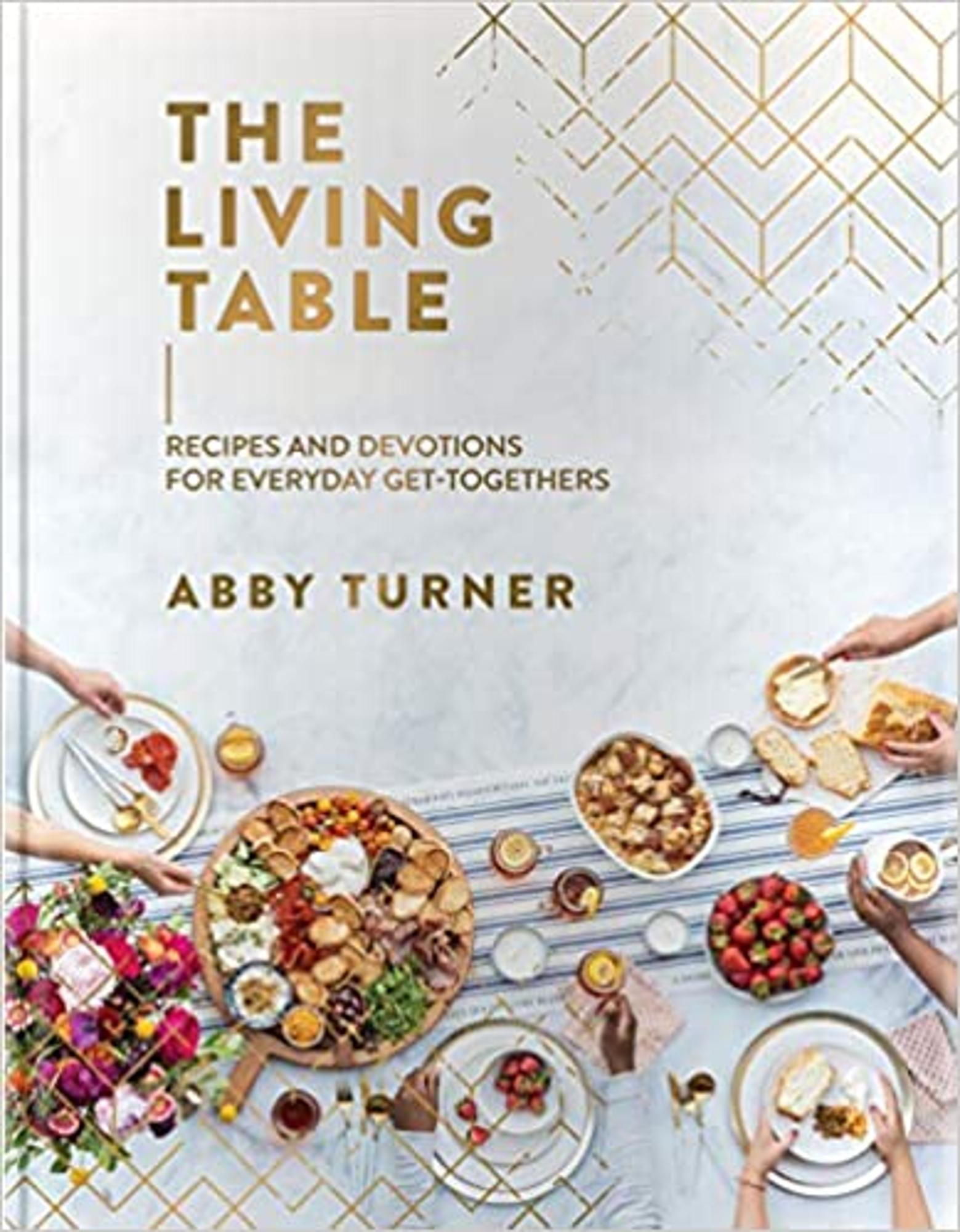 Cover image for The Living Table: Recipes and Devotions for Everyday Get-Togethers